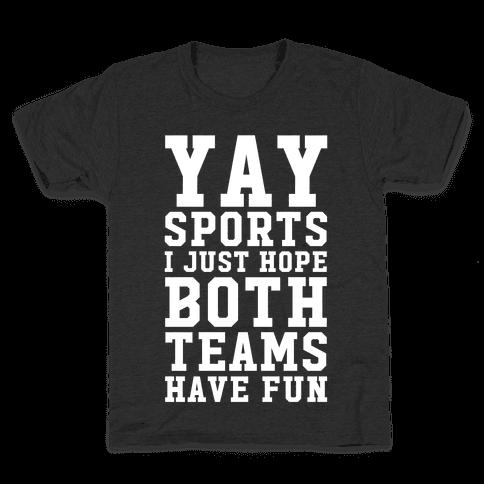 Yay Sports I Just Hope Both Teams Have Fun Kids T-Shirt