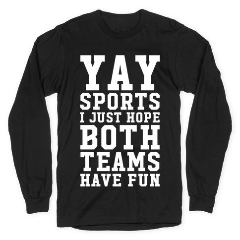 Yay Sports I Just Hope Both Teams Have Fun Long Sleeve T-Shirt