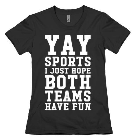Yay Sports I Just Hope Both Teams Have Fun Womens T-Shirt
