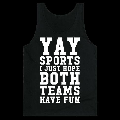 Yay Sports I Just Hope Both Teams Have Fun Tank Top