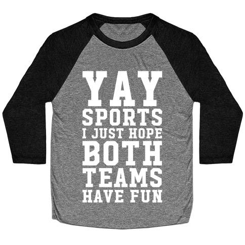 Yay Sports I Just Hope Both Teams Have Fun Baseball Tee