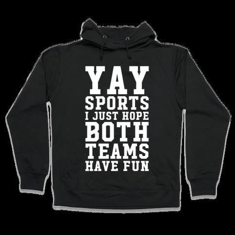 Yay Sports I Just Hope Both Teams Have Fun Hooded Sweatshirt