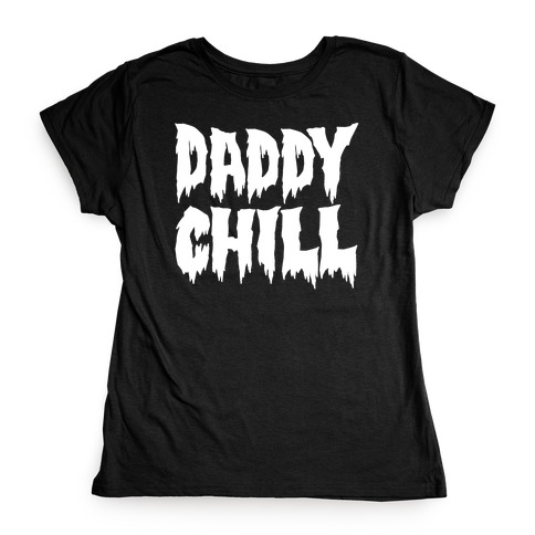 Daddy Chill White Print Womens T-Shirt