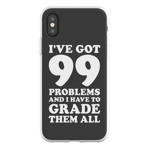 I've Got 99 Problems And I Have To Grade Them All Phone Flexi-Case