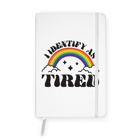 I Identify As Tired Rainbow Notebook