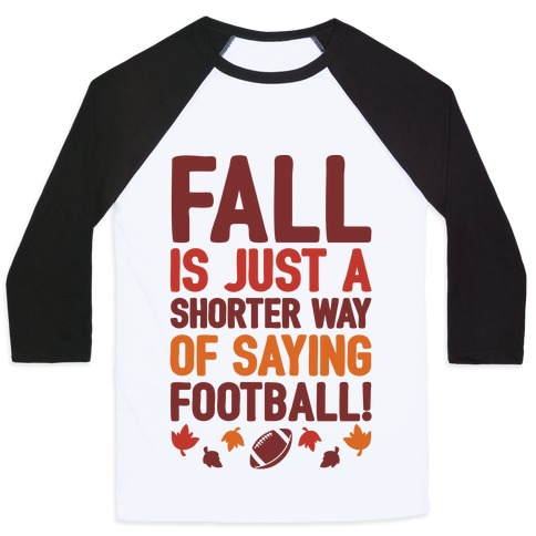 Fall Is Just A Shorter Way of Saying Football Baseball Tee