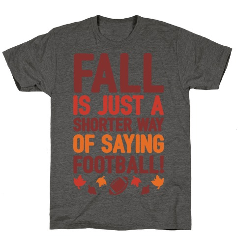 Fall Is Just A Shorter Way of Saying Football T-Shirt
