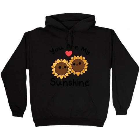 You Are My Sunshine Sunflowers Hooded Sweatshirt