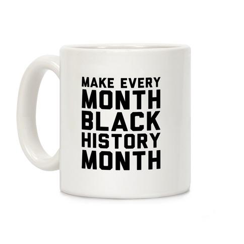 Make Every Month Black History Month Coffee Mug