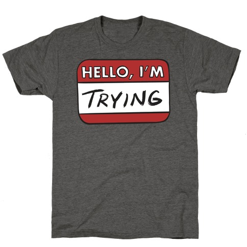Hello I'm Trying  T-Shirt