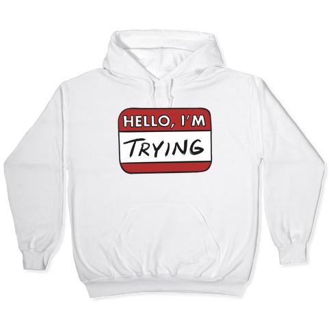 Hello I'm Trying  Hooded Sweatshirt
