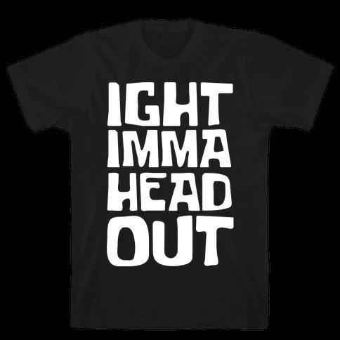 Ight Imma Head Out White Print Mens/Unisex T-Shirt