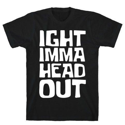 Ight Imma Head Out White Print T-Shirt