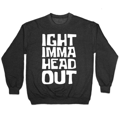 Ight Imma Head Out White Print Pullover