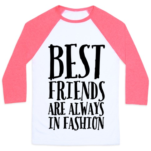 Best Friends Are Always In Fashion Baseball Tee