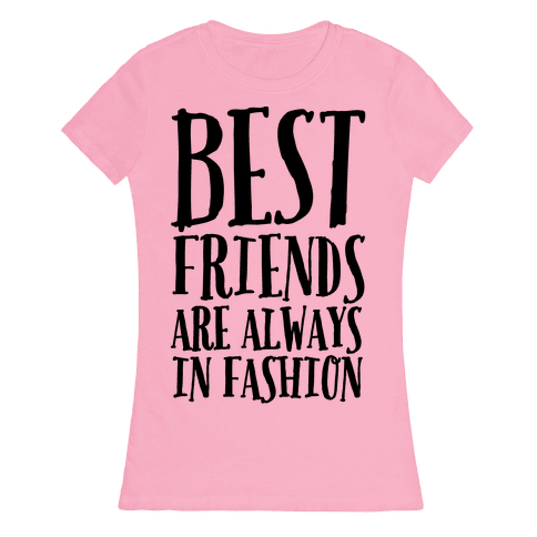 Best Friends Are Always In Fashion Womens T-Shirt