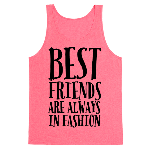 Best Friends Are Always In Fashion Tank Top