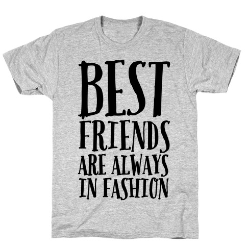 Best Friends Are Always In Fashion T-Shirt