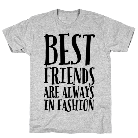 Best Friends Are Always In Fashion Mens T-Shirt