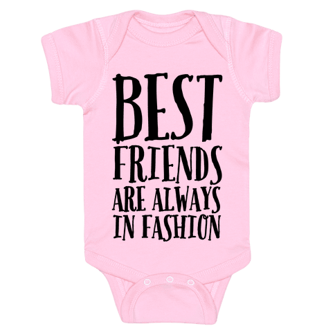 Best Friends Are Always In Fashion Baby Onesy