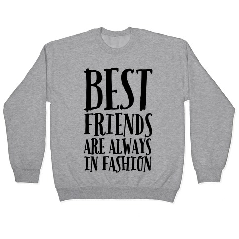 Best Friends Are Always In Fashion Pullover