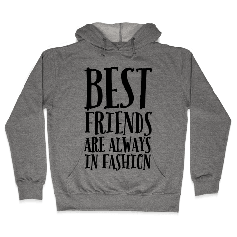 Best Friends Are Always In Fashion Hooded Sweatshirt