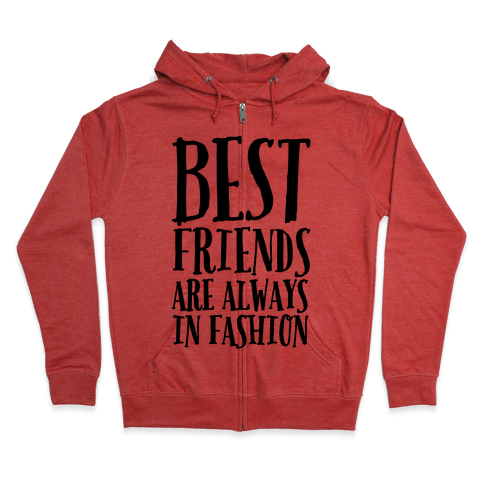 Best Friends Are Always In Fashion Zip Hoodie