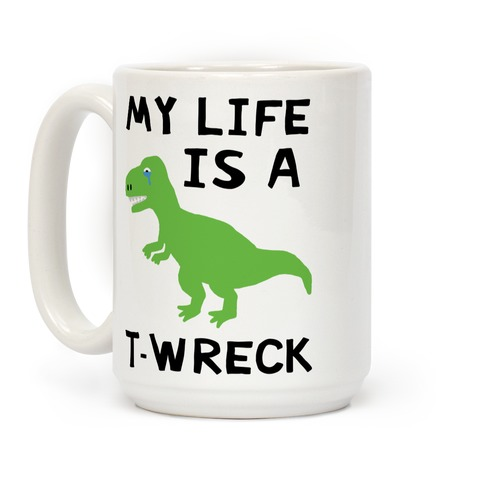 My Life Is A T-Wreck Coffee Mug