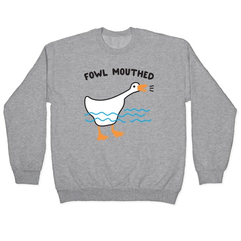 Fowl Mouthed Goose Pullover
