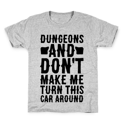 Dungeons and Don't Make Me Turn This Car Around Kids T-Shirt