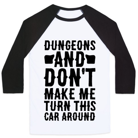 Dungeons and Don't Make Me Turn This Car Around Baseball Tee