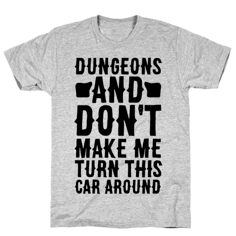 Dungeons and Don't Make Me Turn This Car Around T-Shirt
