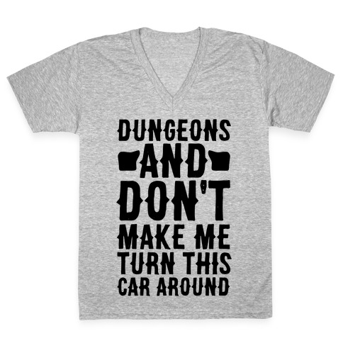 Dungeons and Don't Make Me Turn This Car Around V-Neck Tee Shirt