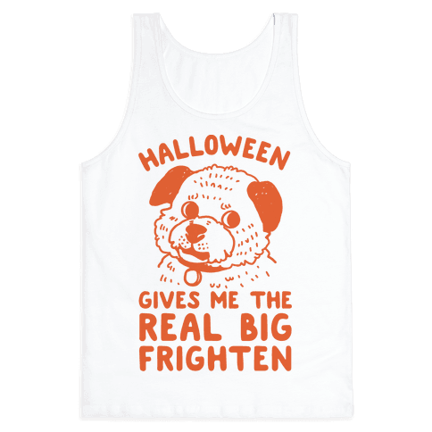 Halloween Gives Me The Real Big Frighten Tank Top