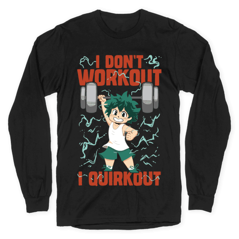 I don't Workout I Quirkout Long Sleeve T-Shirt