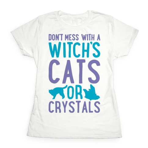 Don't Mess With a Witch's Cats or Crystals Womens T-Shirt