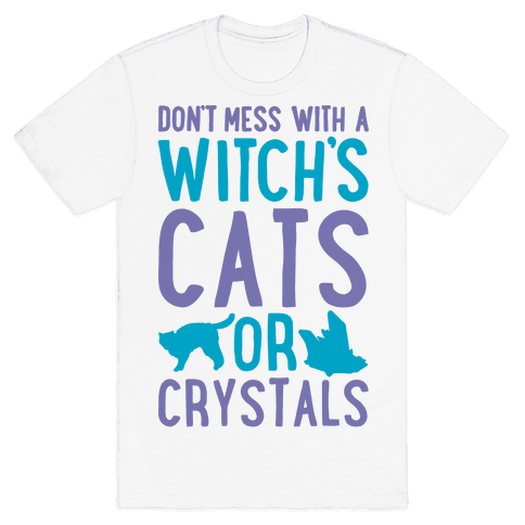 Don't Mess With a Witch's Cats or Crystals Mens T-Shirt