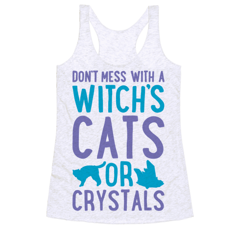 Don't Mess With a Witch's Cats or Crystals Racerback Tank Top