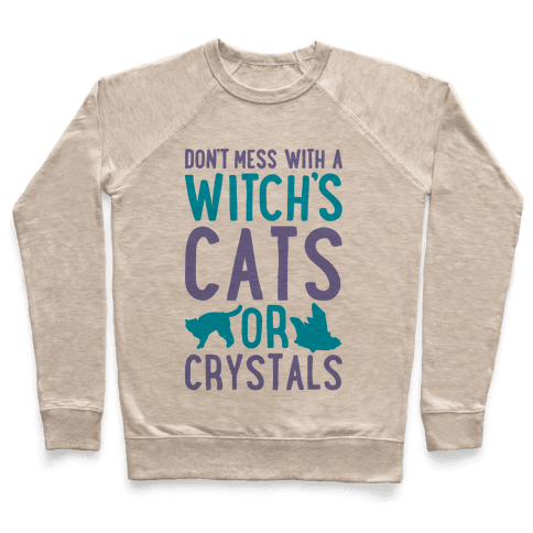 Don't Mess With a Witch's Cats or Crystals Pullover