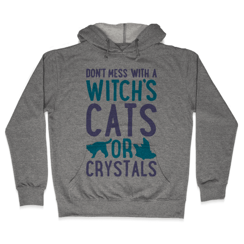 Don't Mess With a Witch's Cats or Crystals Hooded Sweatshirt