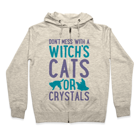 Don't Mess With a Witch's Cats or Crystals Zip Hoodie