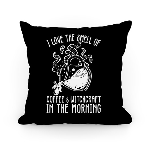 I Love the Smell of Coffee & Witchcraft In The Morning Pillow