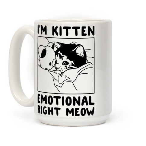 I'm Kitten Emotional Right Meow Coffee Mug