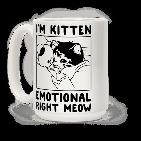 I'm Kitten Emotional Right Meow Coffee Mug