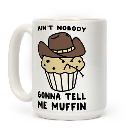 Ain't Nobody Gonna Tell Me Muffin Coffee Mug