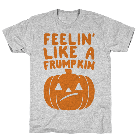 Feelin' Like A Frumpkin  Mens T-Shirt