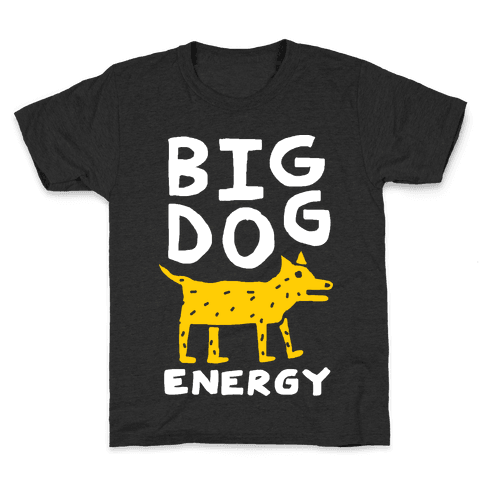 Big Dog Energy Kids T-Shirt