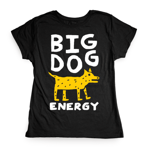 Big Dog Energy Womens T-Shirt