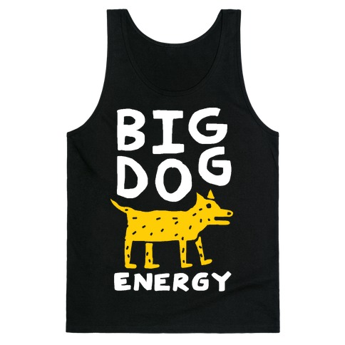 Big Dog Energy Tank Top
