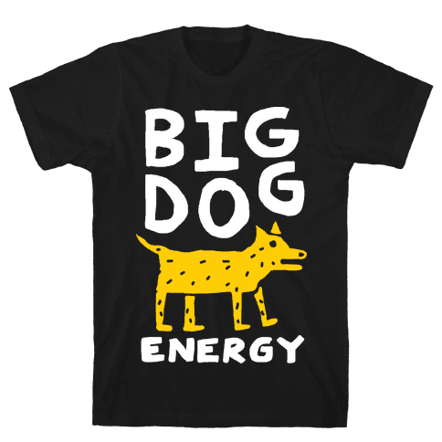 Big Dog Energy Mens T-Shirt